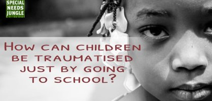 How can children be traumatised just by going to school?