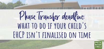 Phase Transfer deadline: what to do if your child's EHCP isn't finalised on time