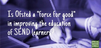"Is Ofsted a ""force for good"" in improving the education of SEND learners?"