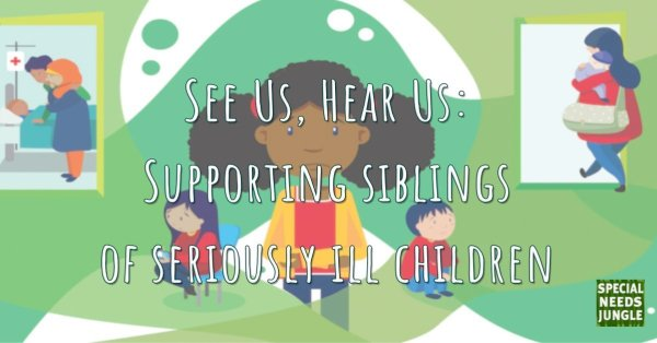 See Us, Hear Us:  Supporting siblings  of seriously ill children
