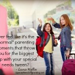 "Surviving the ""Normal"" Moments with Special Needs Tweens"