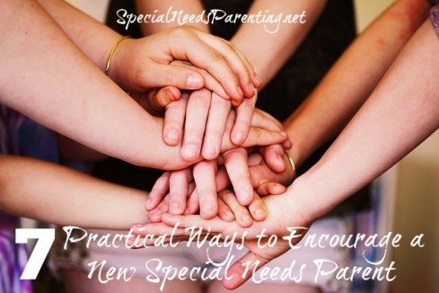 7 Practical Ways to Encourage a New Special Needs Parent {SpecialNeedsParenting.net}