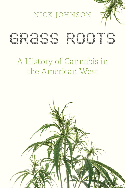 Grass Roots, Nick Johnson, cannabis history, cannabis books, marijuana books