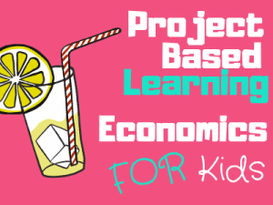 Project Based Learning Economics for Kids
