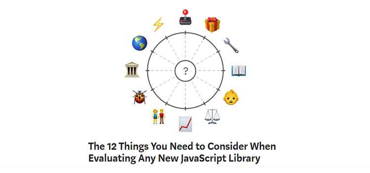 The 12 Things You Need to Consider When Evaluating Any New JavaScript Library