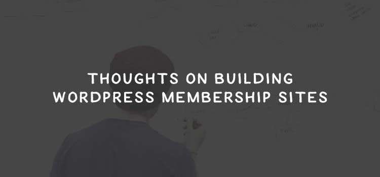 Thoughts on Building WordPress Membership Sites