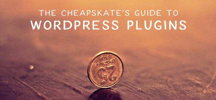 The Cheapskate's Guide to WordPress Plugins