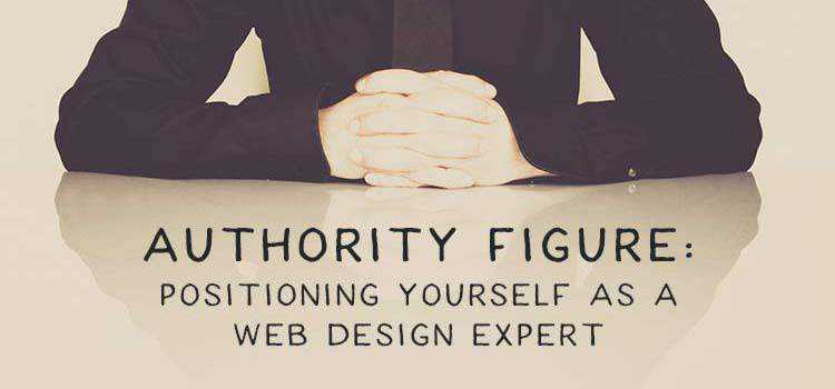Authority Figure: Positioning Yourself as a Web Design Expert