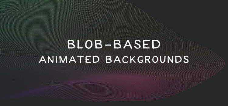 Attack of the Blob-Based Animated Backgrounds in Web Design