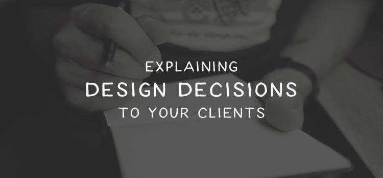 Why You Should Explain Design Decisions to Your Clients