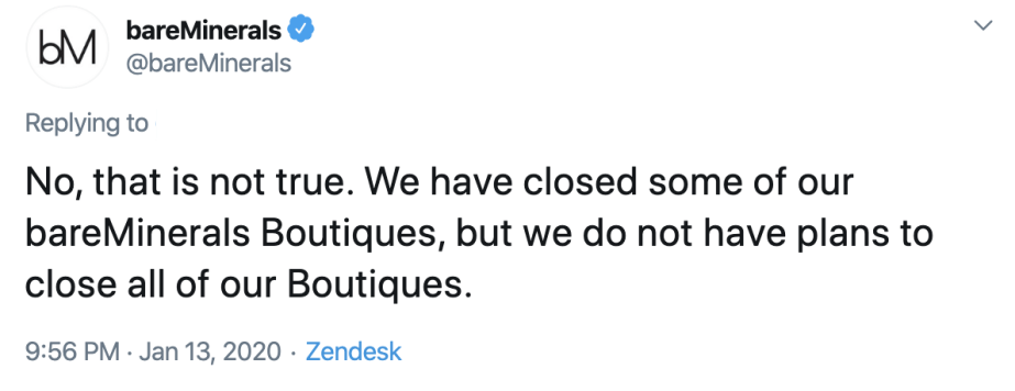 """tweet on twitter published on january 13th 2020 about bareminerals not closing all their boutiques only some   """"No, that is not true. We have closed some of our bareMinerals Boutiques but we do not have plans to close all our Boutiques."""""""