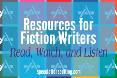 Resources for Fiction Writers: Read, Watch, and Listen