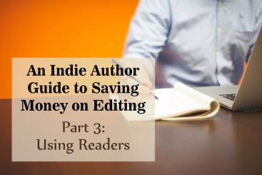 An Indie Author Guide to Saving Money on Editing—Part 3: Using Readers
