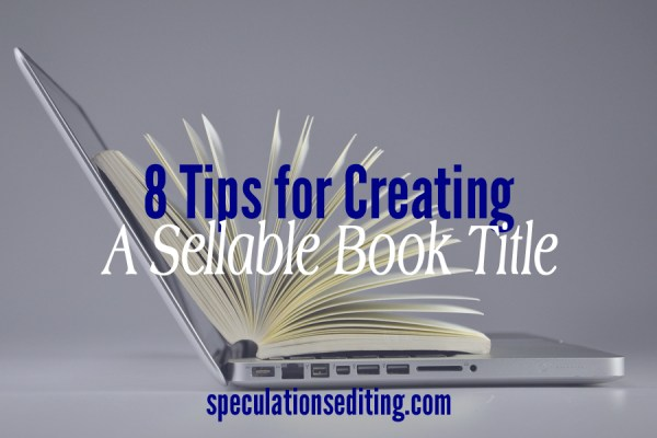 8 Tips for Creating a Sellable Book Title