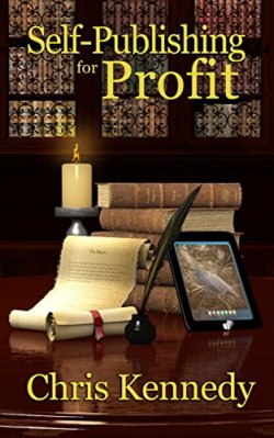 Book Review: Self-Publishing for Profit: How to Get Your Book Out of Your Head and into the Stores by Chris Kennedy