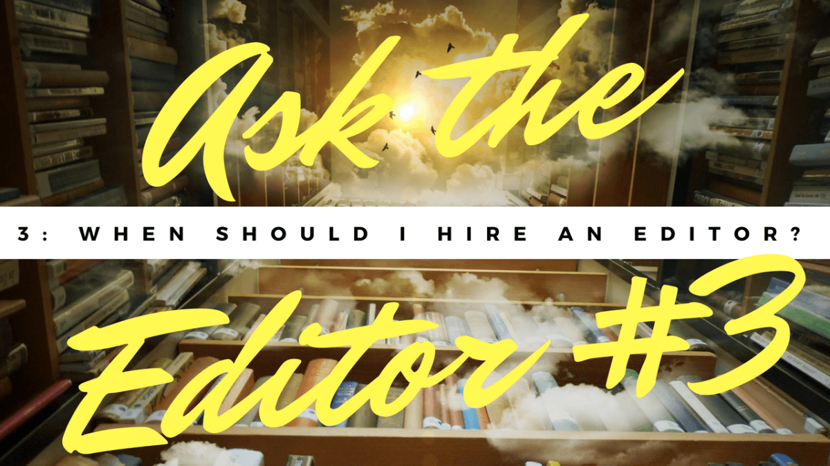 Ask the Editor Episode 3: When Should I Hire an Editor?