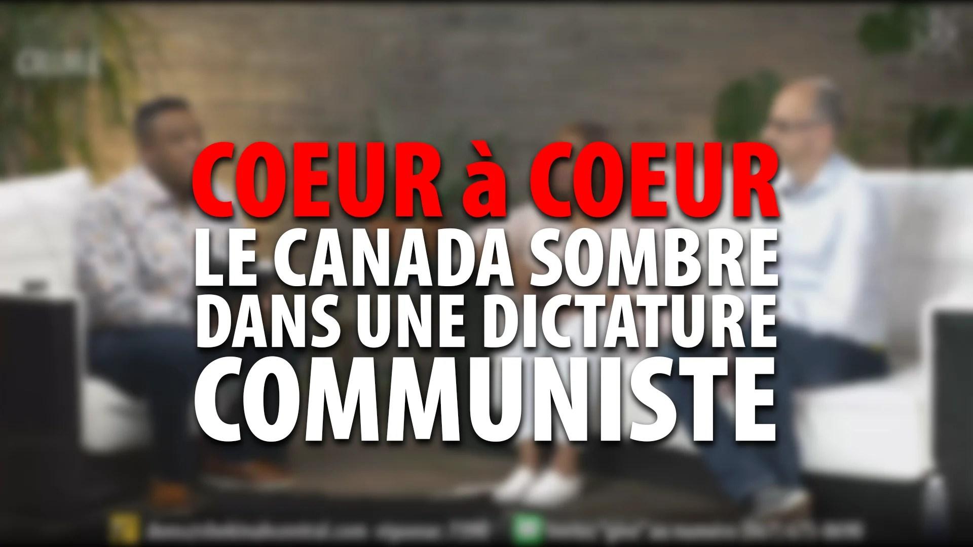 COEUR à COEUR – LE CANADA SOMBRE DANS UNE DICTATURE COMMUNISTE