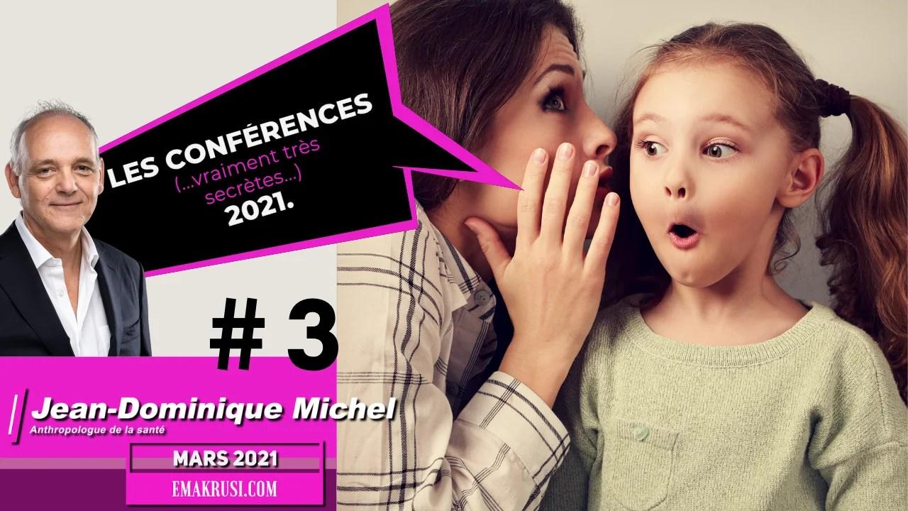 Conférences vraiment très secrètes – Mars 2021 – Jean-Dominique Michel