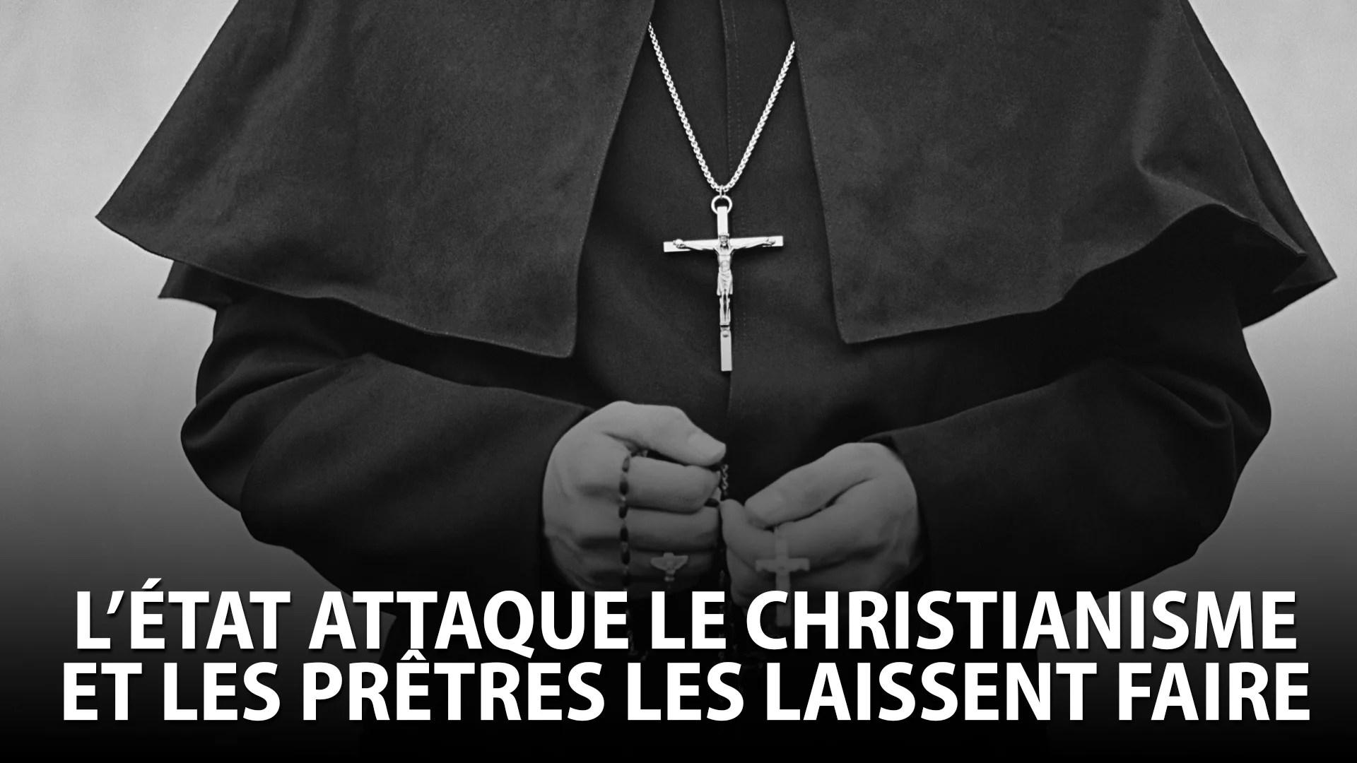 L'ÉTAT ATTAQUE LE CHRISTIANISME ET LES PRÊTRES LES LAISSENT FAIRE