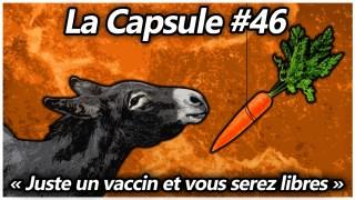 La Capsule #46 – Juste un vaccin et vous serez libres