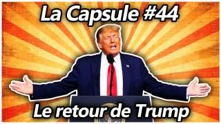 La Capsule #44 – Le retour de Trump