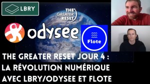 The Greater Reset Jour 4 : La révolution numérique avec Lbry/Odysee et Flote