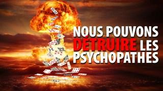 NOUS POUVONS DÉTRUIRE LES PSYCHOPATHES