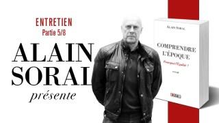 Comprendre l'époque : entretien avec Alain Soral (partie 5/8)