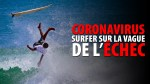 CORONAVIRUS – SURFER SUR LA VAGUE DE L'ÉCHEC (video)