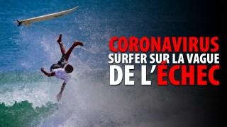 CORONAVIRUS – SURFER SUR LA VAGUE DE L'ÉCHEC