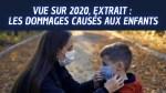 Vue Sur 2020 Extrait :  Les dommages causés aux enfants