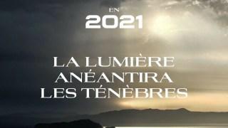 EN 2021 LA LUMIÈRE ANÉANTIRA LES TÉNÈBRES