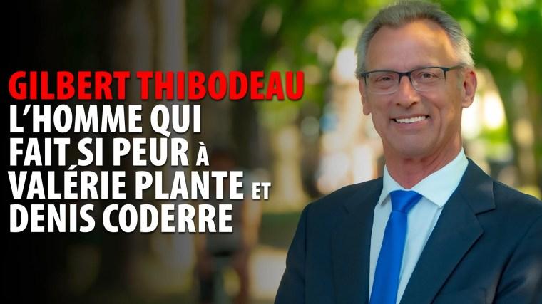 GILBERT THIBODEAU – L'HOMME QUI FAIT PEUR À VALÉRIE PLANTE ET DENIS CODERRE