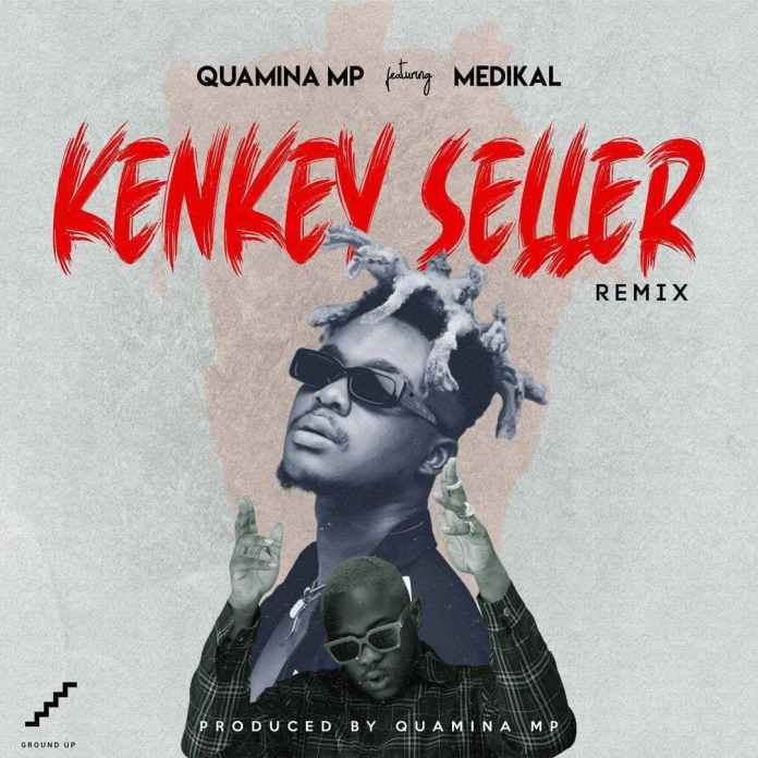 Quamina MP - KENKEY SELLER (Remix) ft Medikal