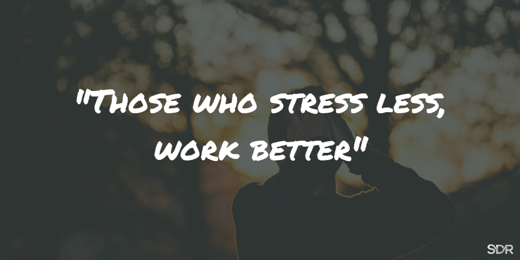 Stress less, work better