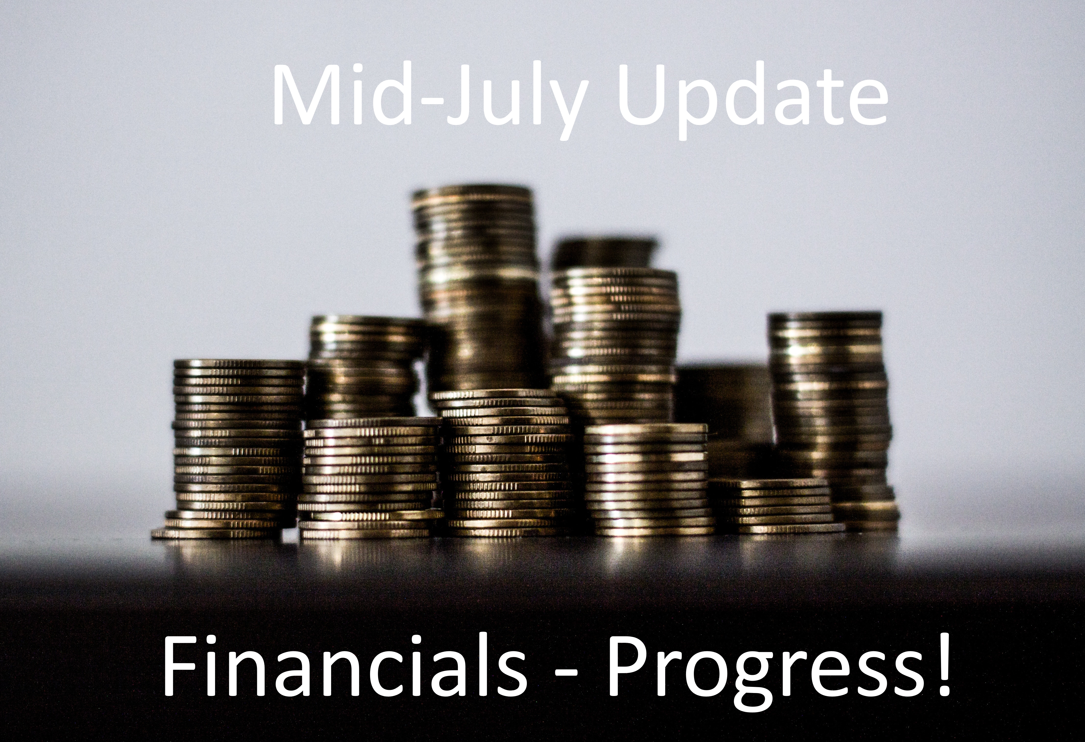 Financial Update: Mid-July 2018 – Progress!