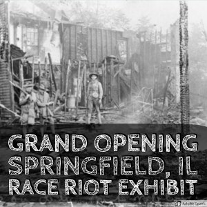 Grand Opening of the 1908 Race Riot Exhibit @ Springfield and Central Illinois African American History Museum | Springfield | Illinois | United States