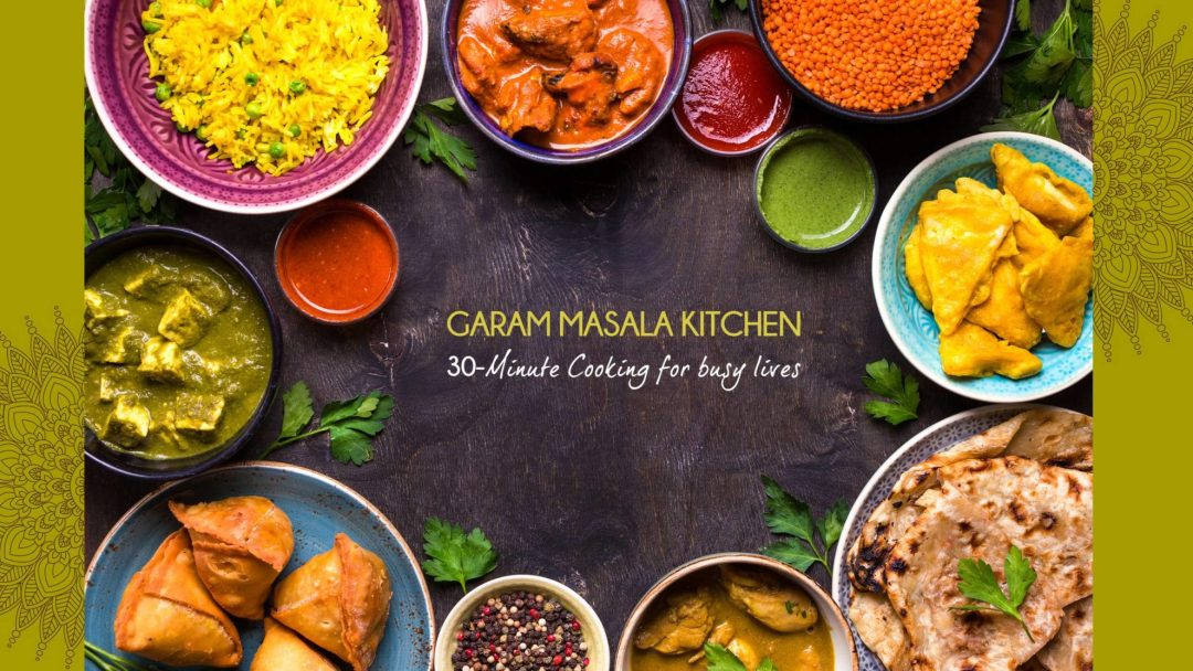 Garam masala kitchen- quick n easy cooking for busy lives