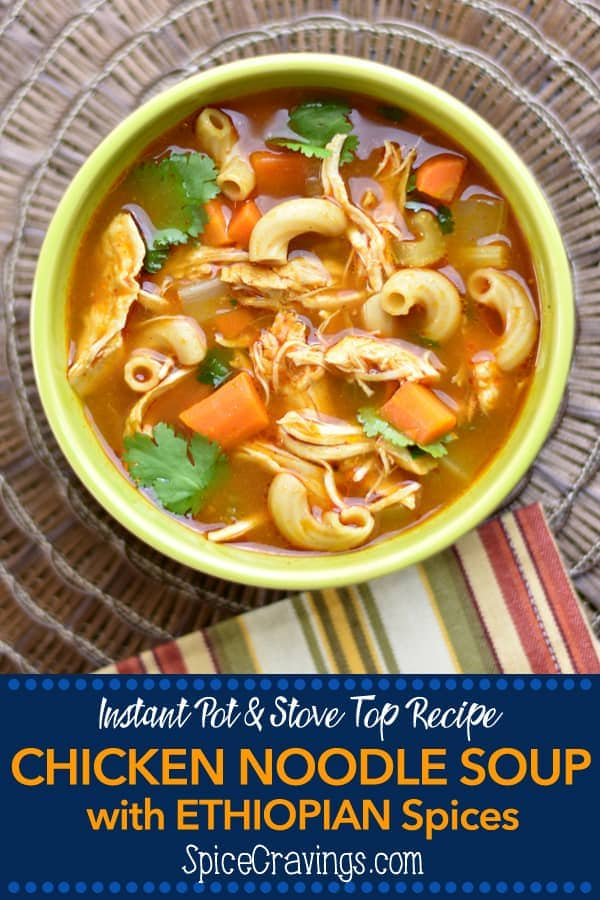 This Chicken Noodle soup is made by simmering chicken & vegetables (carrots, celery), Berbere spice, herbs, & noodles in chicken broth in an instant pot.  #spicecravings #chicken #soups #instantpot #ethiopianfood