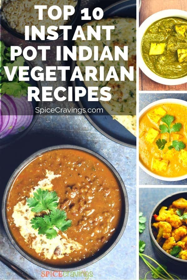 A collection of TEN of my most popular Instant Pot Indian Vegetarian recipes, quick & easy delicious comfort food, minus the guilt.  Great for entertaining too! #instantpot #indianrecipes #indianfood #vegetarian #curry #spicecravings