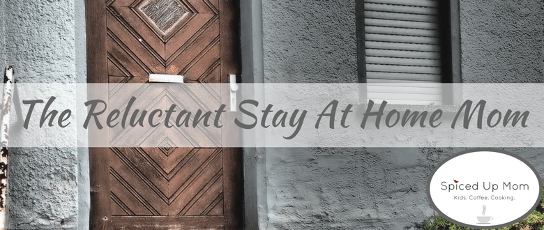 The Reluctant Stay At Home Mom