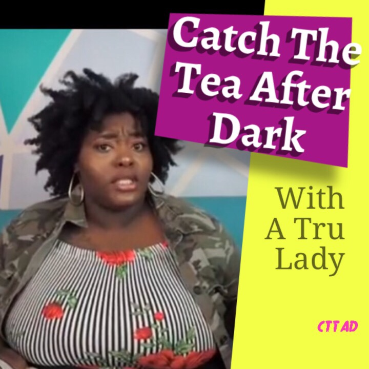 Catch The Tea After Dark With A Tru Lady: Supa Cent, Drake Baby Mama, Reginae Carter and YFN Lucci #CTTAD