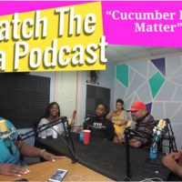 "Catch The Tea Ep. 60 ""Cucumber Lives Matter""