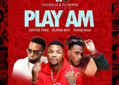 Download Play Am By Oritse Femi x Burna Boy x Konshens