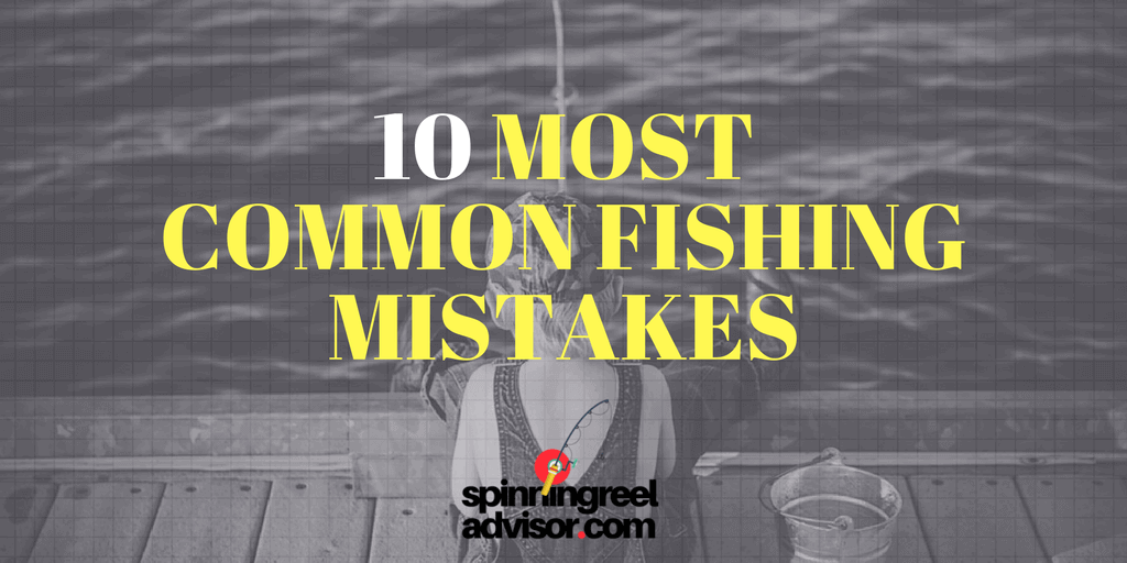 common fishing mistakes
