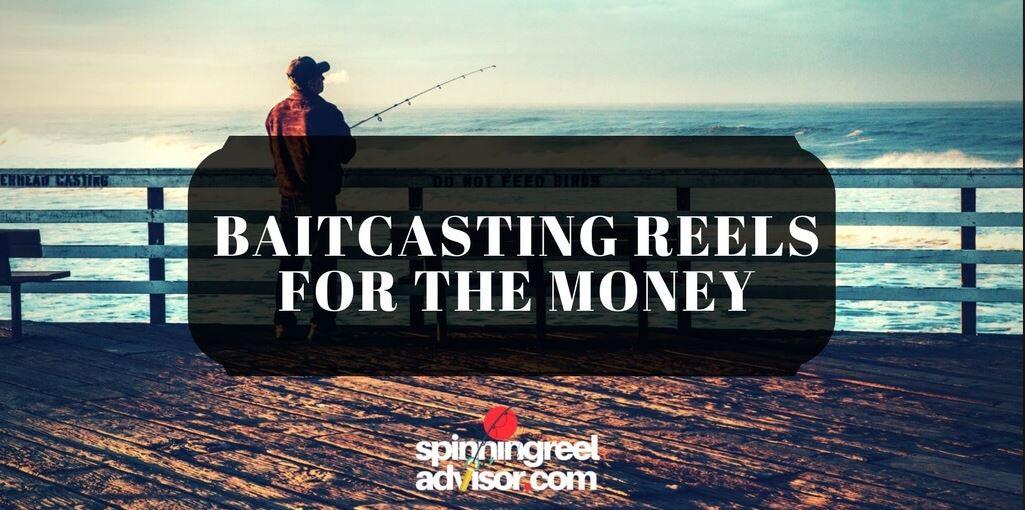 best baitcasting reels for the money