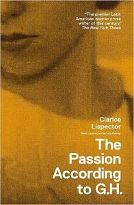 The Passion According to G.H. By Clarice Lispector. 1964. New translation by Ida Novey