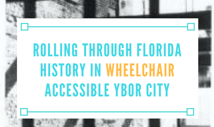 rolling through florida history in wheelchair accessible ybor city