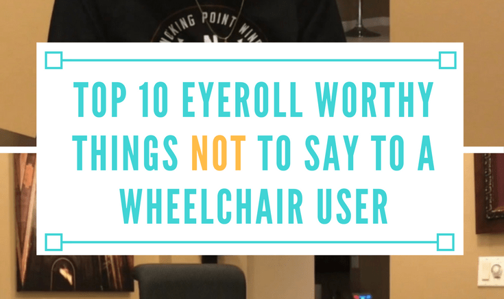 top 10 eyeroll worth things not to say to a wheelchair user