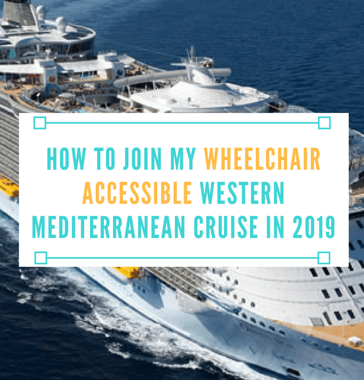 How to Join My Wheelchair Accessible Western Mediterranean Cruise in 2019